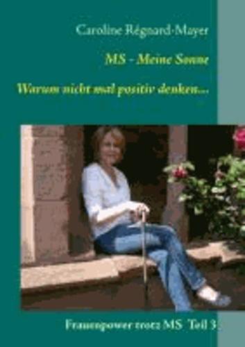 MS - Meine Sonne      Warum nicht mal positiv denken... - Frauenpower trotz MS  Teil 3.