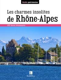 Muguette Berment et Jocelyne Bétinas - Les charmes insolites de Rhône-Alpes - 150 lieux étonnants.