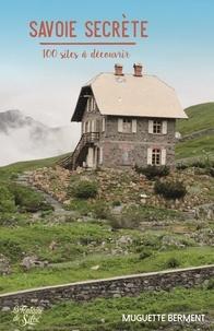 Muguette Berment - Savoie secrète - 100 sites à découvrir.