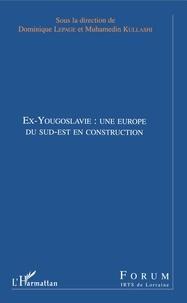 Muhamedin Kullashi - Ex-Yougoslavie : une Europe du Sud-Est en construction.