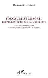 Muhamedin Kullashi - Foucault et Lefort : regards croisés sur la modernité - Invention des disciplines ou invention de la démocratie moderne ?.