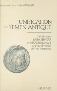 Muḥammad ´Abd al-Qādir Bāfaqīh et Christian Robin - L'unification du Yemen antique - La lutte entre Saba', Ḥimyar et le Ḥaḍramawt du Ier au IIIème siècle de l'ère chrétienne.