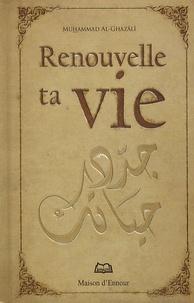 Muhammad Al-Ghazali - Renouvelle ta Vie.