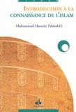 Muhammad Husayn Tabâtabâ'î - Introduction à la Connaissance de l'islam.