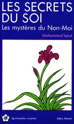 Muhammad Iqbal - Les Secrets du soi. suivi par Les Mystères du non-moi.