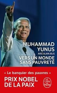 """Muhammad Yunus et Alan Jolis - Vers un monde sans pauvreté - L'autobiographie du """"banquier des pauvres""""."""