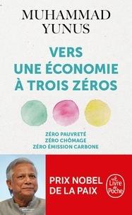 Muhammad Yunus - Vers une économie à trois zéros - Zéro pauvreté, zéro chômage, zéro émission de carbonne.