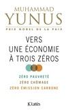 Muhammad Yunus - Vers une économie à trois zéros.