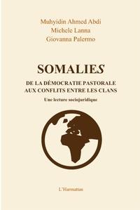 Muhyidin Ahmed Abdi et Michele Lanna - Somalies - De la démocratie pastorale aux conflits entre les clans.