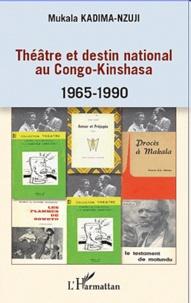 Mukala Kadima-Nzuji - Théâtre et destin national au Congo-Kinshasa 1965-1990.