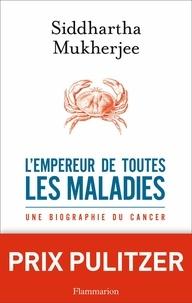 Mukherjee Siddhartha - L'empereur de toutes les maladies - Une biographie du cancer.