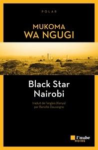 Mukoma Wa Ngugi - Black Star Nairobi.