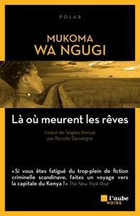 Mukoma Wa Ngugi - La où meurent les rêves.