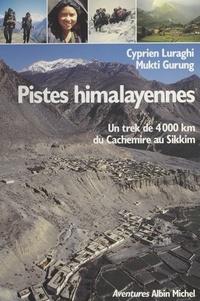 Mukti Gurung et Cyprien Luraghi - Pistes himalayennes - Un trek de 4000 kilomètres du Cachemire au Sikkim.