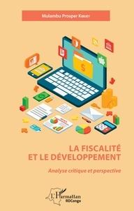 Mulambu Prosper Kibuey - La fiscalité et le développement - Analyse critique et perspective.