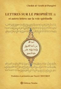Lettres sur le Prophète- Et autres lettres sur la voie spirituelle - Mulay Al-Arabi Al-Darqawi |