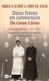 Mulla-Zadé - Deux frères en conversion du Coran à Jésus - Correspondance 1927-1957.