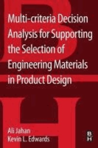 Multi-criteria Decision Analysis for Supporting the Selection of Engineering Materials in Product Design.