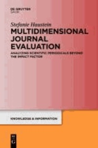 Multidimensional Journal Evaluation - Analyzing Scientific Periodicals beyond the Impact Factor.