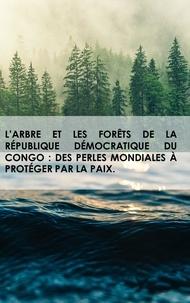Mulumbi jackson Muhindo - L'arbre et les forêts de la République Démocratique du Congo : des perles mondiales à protéger par la paix.
