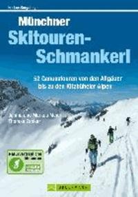 Münchner Skitouren-Schmankerl - 52 Genusstouren von den Allgäuer bis zu den Kitzbüheler Alpen.