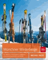 Münchner Winterberge - Für Skifahrer, Tourengeher, Langläufer, Schneeschuhwanderer und Rodler.