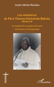 Mundua justin Adriko - Les mémoires de Père Thomas Kamainda Bakutu (Wilibrord) - Un baobab de la jungle africaine. Interviews et témoignages.