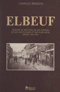 Municipalité d'Elbeuf et Charles Brisson - Elbeuf - Histoire de ses rues, de ses édifices, de ses institutions et des Elbeuviens depuis 1000 ans.