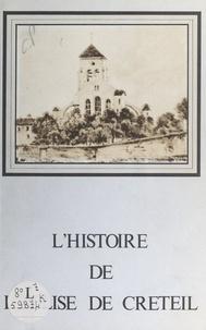 Municipalité de Créteil et Madeleine Jurgens - L'histoire de l'église de Créteil - Sur les pas d'Agoard et d'Aglibert.