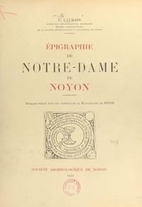 Municipalité de Noyon et Ernest Laurain - Épigraphie de Notre-Dame de Noyon.