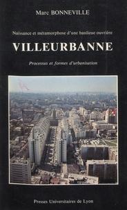 Municipalité de Villeurbanne et Marc Bonneville - Villeurbanne - Naissance et métamorphose d'une banlieue ouvrière : processus et formes d'urbanisation.