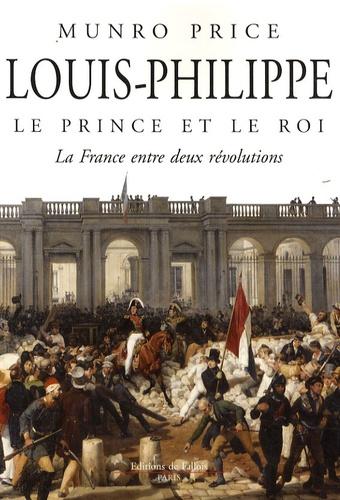 Munro Price - Louis-Philippe, le prince et le roi - La France entre deux révolutions.