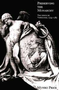 Munro Price - Preserving the Monarchy - The comte de Vergennes, 1774-1787.