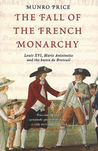 Munro Price - The Fall of the French Monarchy - Louis XVI, Marie-Antoinette and the baron de Breteuil.