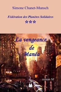 Munsch simone Chanet - La Vengeance de Manéa.