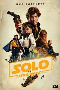 Mur Lafferty - Solo - A Star Wars Story.