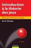 Murat Yildizoglu - Introduction à la théorie des jeux - 2e édition - Manuel et exercices corrigés.