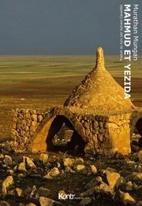 Murathan Mungan - La trilogie mésopotamienne - Tome 1, Mahmud et Yezida.