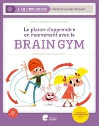 Muriel Albert et Véronique Geens - Le plaisir d'apprendre en mouvement avec le Brain Gym - Approche éducative pour tous.