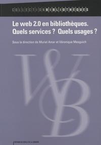 Muriel Amar et Véronique Mesguich - Le web 2.0 en bibliothèques - Quels services ? Quels usages ?.