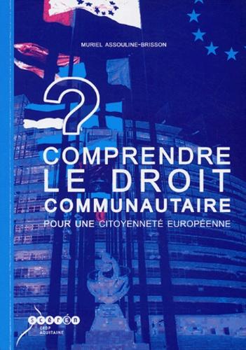 Muriel Assouline-Brisson - Comprendre le droit communautaire - Pour une citoyenneté européenne.