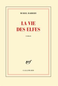 Muriel Barbery - La vie des elfes.
