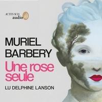 Muriel Barbery et Delphine Lanson - Une rose seule.