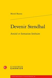 Muriel Bassou - Devenir Stendhal - Amitié et formation littéraire.