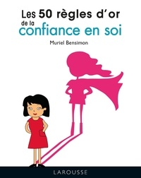 Muriel Bensimon - Les 50 règles d'or de la confiance en soi.