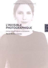 Muriel Berthou Crestey - L'invisible photographique - Pour une histoire intime de la photographie.