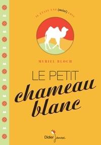 Muriel Bloch - Le petit chameau blanc.