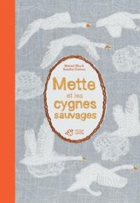 Muriel Bloch et Sandra Dufour - Mette et les cygnes sauvages.