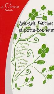 Muriel Bonneville et Louna Borca - Gris-gris, fétiches et portes bonheur.