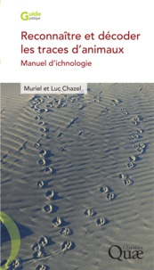 Muriel Chazel et Luc Chazel - Reconnaître et décoder les traces d'animaux - Manuel d'ichnologie.